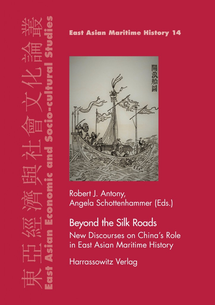 Antony, Schottenhammer, Beyond the Silk Roads. New Discourses on China's Role in East Asian Meritime History