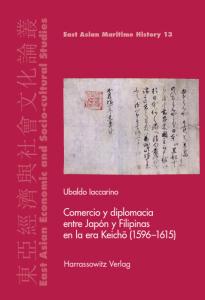 Cover of Ubaldo Iaccarino: Comercio y diplomacia entre Japón y Filipinas en la era Keichō (1596–1615) 2016 (EAMH 13)